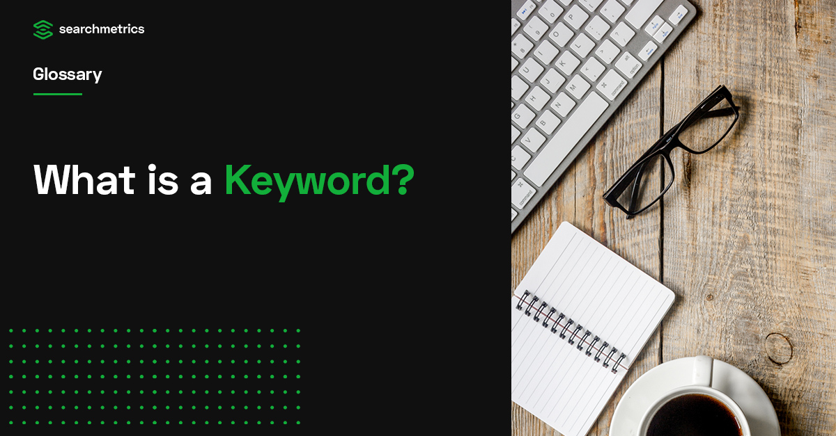 Keyword Definition - SEO Glossary | Searchmetrics